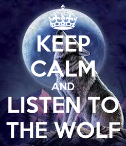 Poster: KEEP CALM AND LISTEN TO THE WOLF