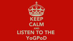 Poster: KEEP CALM AND LISTEN TO THE  YoGPoD