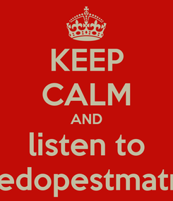 Poster: KEEP CALM AND listen to thedopestmatrix