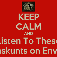 Poster: KEEP CALM AND Listen To These Mothaskunts on Envy You