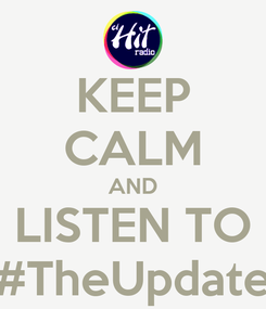 Poster: KEEP CALM AND LISTEN TO #TheUpdate