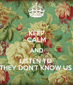Poster: KEEP CALM AND LISTEN TO  THEY DON'T KNOW US