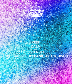 Poster: KEEP CALM AND LISTEN TO THIS IS GOSPEL  BY:PANIC AT THE DISCO