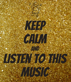 Poster: KEEP CALM AND Listen to this MUSIC