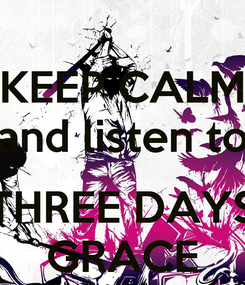 Poster: KEEP CALM and listen to  THREE DAYS GRACE