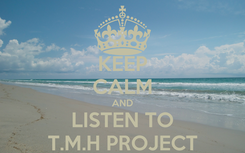 Poster: KEEP CALM AND LISTEN TO T.M.H PROJECT