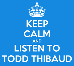 Poster: KEEP CALM AND LISTEN TO TODD THIBAUD