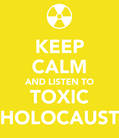 Poster: KEEP CALM AND LISTEN TO TOXIC HOLOCAUST