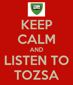 Poster: KEEP CALM AND LISTEN TO TOZSA