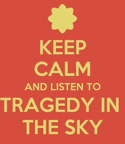 Poster: KEEP CALM AND LISTEN TO TRAGEDY IN  THE SKY