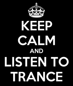 Poster: KEEP CALM AND LISTEN TO TRANCE