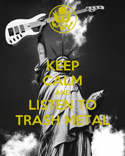 Poster: KEEP CALM AND LISTEN TO TRASH METAL