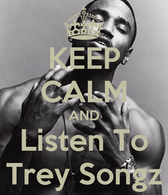 Poster: KEEP CALM AND Listen To Trey Songz