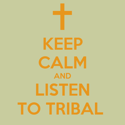 Poster: KEEP CALM AND LISTEN TO TRIBAL
