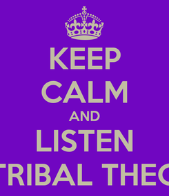 Poster: KEEP CALM AND LISTEN TO TRIBAL THEORY
