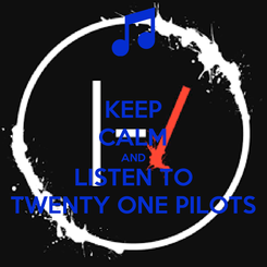 Poster: KEEP CALM AND LISTEN TO TWENTY ONE PILOTS