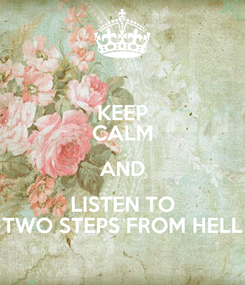 Poster: KEEP CALM AND LISTEN TO TWO STEPS FROM HELL