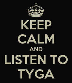 Poster: KEEP CALM AND LISTEN TO TYGA