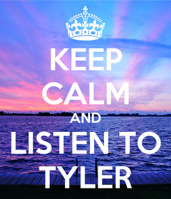 Poster: KEEP CALM AND LISTEN TO TYLER