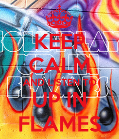 Poster: KEEP CALM AND LISTEN TO UP IN FLAMES