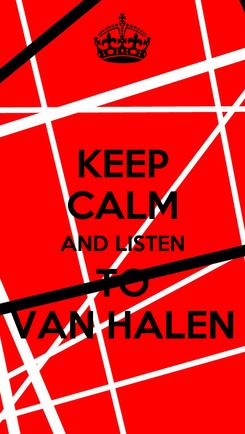 Poster: KEEP CALM AND LISTEN TO VAN HALEN