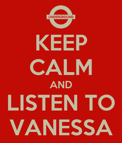 Poster: KEEP CALM AND LISTEN TO VANESSA