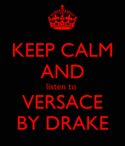 Poster: KEEP CALM AND listen to  VERSACE BY DRAKE