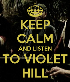 Poster: KEEP CALM AND LISTEN TO VIOLET HILL