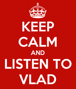 Poster: KEEP CALM AND LISTEN TO VLAD