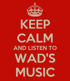 Poster: KEEP CALM AND LISTEN TO WAD'S MUSIC