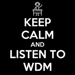 Poster: KEEP CALM AND LISTEN TO WDM