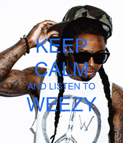 Poster: KEEP CALM AND LISTEN TO WEEZY