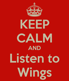 Poster: KEEP CALM AND Listen to Wings