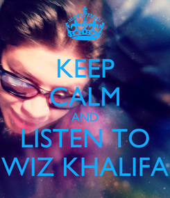 Poster: KEEP CALM AND LISTEN TO WIZ KHALIFA