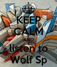 Poster: KEEP CALM AND listen to Wolf Sp