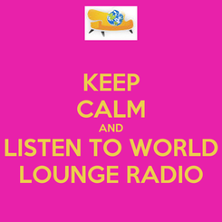 Poster: KEEP CALM AND LISTEN TO WORLD LOUNGE RADIO