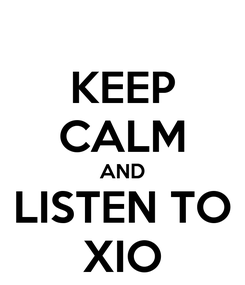 Poster: KEEP CALM AND LISTEN TO XIO