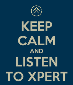 Poster: KEEP CALM AND LISTEN TO XPERT