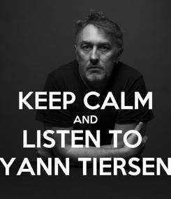 Poster:  KEEP CALM AND LISTEN TO  YANN TIERSEN