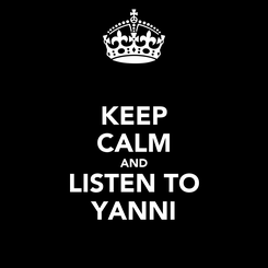 Poster: KEEP CALM AND LISTEN TO YANNI