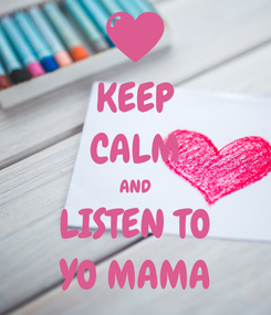 Poster: KEEP CALM AND LISTEN TO YO MAMA