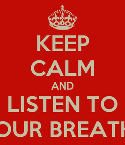Poster: KEEP CALM AND LISTEN TO YOUR BREATHE