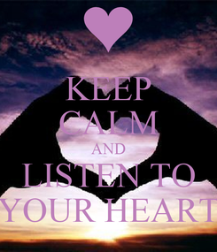 Poster: KEEP CALM AND LISTEN TO YOUR HEART