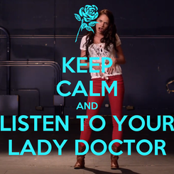 Poster: KEEP CALM AND LISTEN TO YOUR LADY DOCTOR