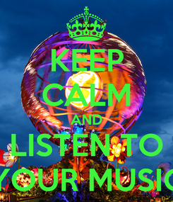 Poster: KEEP CALM AND LISTEN TO YOUR MUSIC