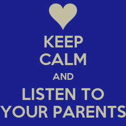 Poster: KEEP CALM AND LISTEN TO YOUR PARENTS