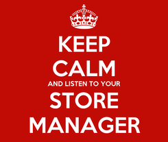 Poster: KEEP CALM AND LISTEN TO YOUR STORE MANAGER