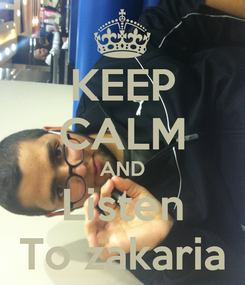 Poster: KEEP CALM AND Listen To zakaria