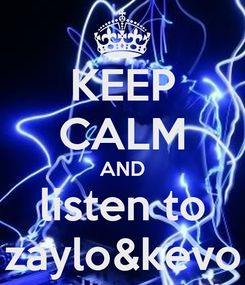 Poster: KEEP CALM AND listen to zaylo&kevo