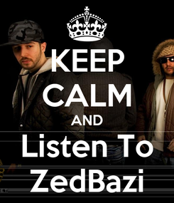 Poster: KEEP CALM AND Listen To ZedBazi